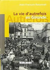 La vie d'Autrefois en Gironde par Jean-François Ratonnat