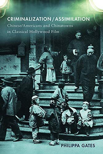 Criminalization/Assimilation: Chinese/Americans and Chinatowns in Classical Hollywood Film (English Edition)