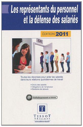 Les représentants du personnel et la défense des salariés 2011 : Toutes les réponses pour aider les salariés dans leurs relations quotidiennes de travail.