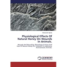 Physiological Effects Of Natural Honey On Wounds In Animals: Wounds And Wounding: Physiological Values And Uses Of Natural Honey For Treatment In Laboratory And Domestic Animals