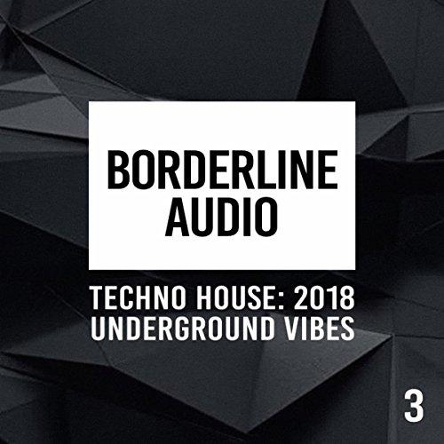 Borderline Audio: Techno House 2018, Vol. 3