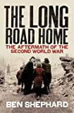 The Long Road Home: The Aftermath of the Second World War: Relief and Refugees After the Second World War