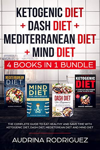 KETOGENIC DIET+DASH DIET+MEDITERRANEAN DIET+MIND DIET: 4 BOOKS IN 1 BUNDLE: The Complete Guide to Eat Healthy and Save Time with ketogenic diet, dash diet, ... diet and mind diet (English Edition)