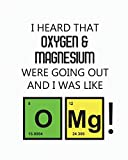 Student Science Lab Lined Notebook OMG: I Heard That Oxygen And Magnesium Were Going Out And I Was Like OMG!: Log Book Journal College Ruled (Narrow) ... 100 Sheets, Large 8