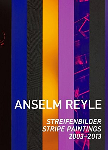 Anselm Reyle: Stripe Paintings: 2003-2013 par Anna Catharina Gebbers