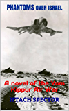 Phantoms over Israel: A novel of the Yom Kippur Air War  (English Edition)