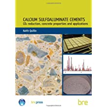 Calcium Sulfoaluminate Cements: C02 Reduction, Concrete Properties and Applications (BR 496)