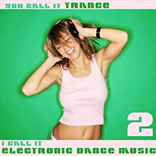 You Call It Trance, I Call It Electronic Dance Music 2