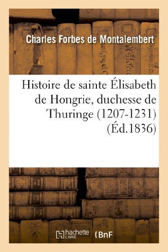 Histoire de sainte Élisabeth de Hongrie, duchesse de Thuringe (1207-1231) par Charles Montalembert (Forbes de)