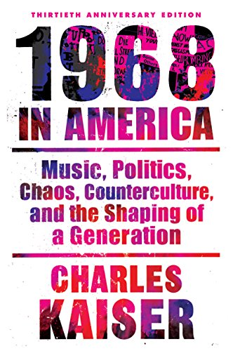 Nineteen Sixty-Eight in America: Music, Politics, Chaos, Counterculture, and the Shaping of a Generation Kaiser Roll