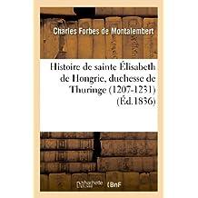 Histoire de sainte Élisabeth de Hongrie, duchesse de Thuringe (1207-1231)