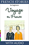 French Stories for Beginners - Voyage en France: With AUDIO and French-English Glossaries (Easy French Reader Series for Beginners t. 2) (French Edition)