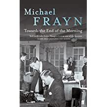Towards the End of the Morning by Michael Frayn (2005-05-19)