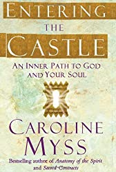 Entering the Castle: An Inner Path to God and Your Soul by Caroline Myss (2007-03-06)
