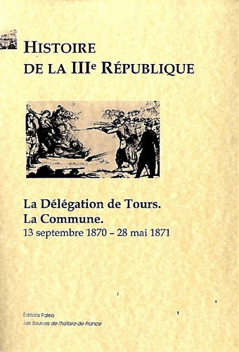Histoire de la 3e République : La délégation de Tours, La Commune - 13 septembre 1870-28 mai 1871