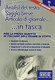Analisi del testo, saggio breve, articolo di giornale. Per la prova scritta di italiano dell'Esame di Stato. Per le Scuole superiori