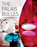Le Palais Bulles: The Architectural Folly of Pierre Cardin (Trade)