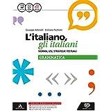 L'italiano, gli italiani. Norma, usi, strategie testuali. La grammatica. Con e-book. Con espansione online. Per le Scuole superiori