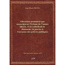 Allocution prononcée parmonseigneurl'évêque deVannes(Becel, ) àlacathédrale ledimanche14 jan