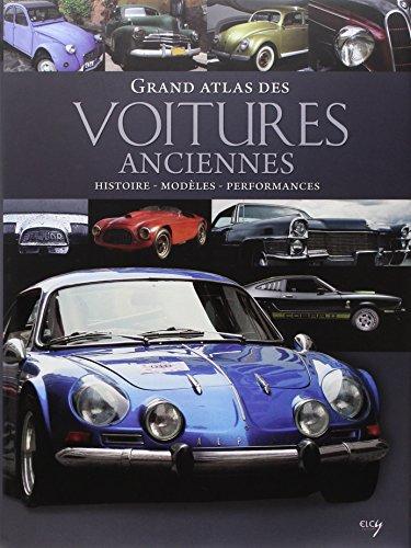 Grand atlas des Voitures anciennes : Histoire, modles, performances