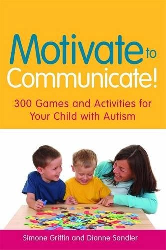 Motivate To Communicate 300 Games And Activities For Your Child With Autism