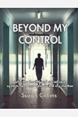 Beyond My Control: Why the Health and Social Care System Need Not Have Failed My Mother Paperback