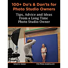 100+ Do's and Don'ts for Photo Studio Owners: Tips, Advice and Ideas for Photographic Studio Owners (English Edition)