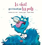 Le Chat qui n'aimait pas les poils / Pauline Roland   Roland, Pauline (19..-....) - illustratrice. Illustrateur