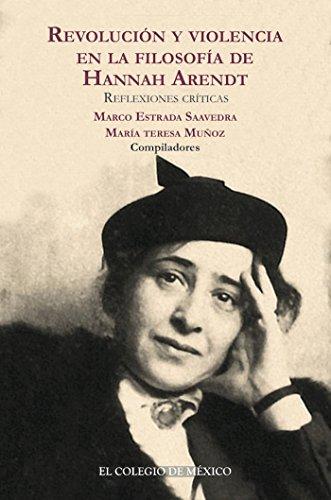 Revolución y violencia en la filosofía de Hannah Arendt. Reflexiones críticas por Marco Estrada Saavedra