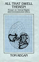 All That Dwell Therein: Animal Rights and Environmental Ethics