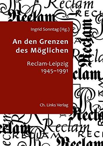 An den Grenzen des Möglichen: Reclam Leipzig 1945-1991