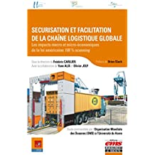 Sécurisation et facilitation de la chaîne logistique globale: Les impacts macro et micro-économiques de la loi américaine 100% scanning
