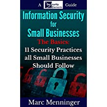 Information Security for Small Businesses - The Basics: 11 Security Practices all Small Businesses Should Follow (English Edition)
