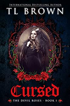 Cursed: Adult Version of Devil's Roses (The Devil's Roses Book 1) by [Brown, TL]
