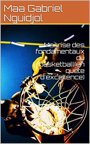 Maîtrise des fondamentaux du basketball(en quête d'excellence) par Maa Gabriel Nguidjol