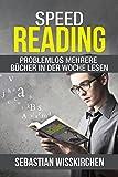 Speed Reading - Problemlos mehrere Bücher in der Woche lesen! (Schnelllesen, Lesetipps, mehr verstehen, mehr behalten): Wie du schneller und effizienter lesen kannst
