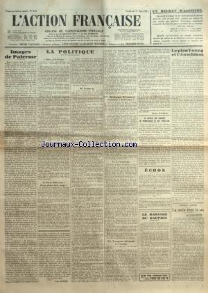 ACTION FRANCAISE (L') [No 121] du 01/05/1931 - UN REGRET D'ARISTIDE PAR ARISTIDE BRIAND - IMAGES DE PALERME PAR LEON DAUDET - LA POLITIQUE - HITLER ET LA FRANCE - SUR LE ZOLLVEREIN - D'UNE PIERRE TROIS COUPS ! - FERMEZ CA - M. DE NOBLET REVOQUE - EN ESPAGNE REVOLUTION ? SEPARATION ? FEDERATION ? - A L'ACADEMIE - TROUPEAUX ALLEMANDS EN LORRAINE PAR CHARLES MAURRAS - LE RETOUR DES CENDRES DE MONSEIGNEUR LE DUC D'ORLEANS - LE MARIAGE DU DAUPHIN - LE PLAN YOUNG ET L'ANSCHLUSS PAR J.