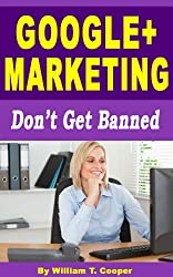 Google+ Marketing: Don't Get Banned (English Edition)