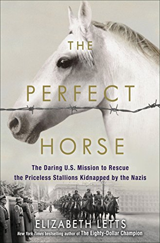 The Perfect Horse: The Daring U.S. Mission to Rescue the Priceless Stallions Kidnapped by the Nazis de [Letts, Elizabeth]
