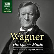 Wagner: His Life and Music (Stephen Johnson) (Naxos AudioBooks: NA0141)