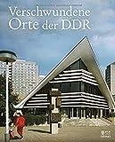 Verschwundene Orte der DDR - -