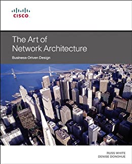 The Art of Network Architecture: Business-Driven Design (Networking Technology) by [White, Russ, Donohue, Denise]