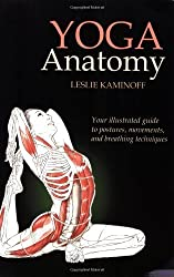 Yoga Anatomy: Your illustrated guide to postures, movements, and breathing techniques by Leslie Kaminoff (2007) Paperback