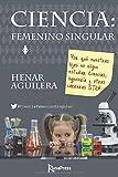 Ciencia: Femenino singular: Por qué nuestras hijas no eligen estudiar Ciencias, Ingeniería y otras carreras STEM