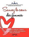 sauvez le coeur des femmes ensemble luttons contre les maladies cardiovasculaires chez la femme pr?face de martine gilard