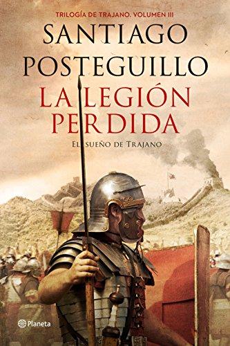 La legión perdida: Trilogía de Trajano. Volumen III. El sueño de Trajano (Autores Españoles e Iberoamericanos) por Santiago Posteguillo