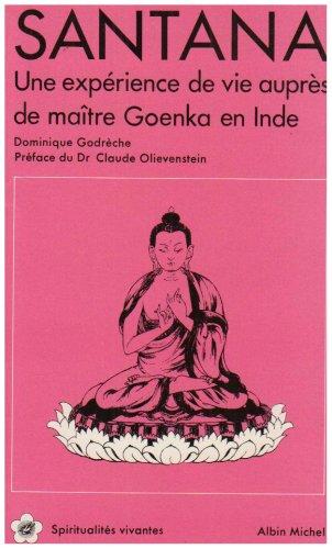 Santana : une expérience de vie auprès du maître Goenka en Inde par Dominique Godrèche