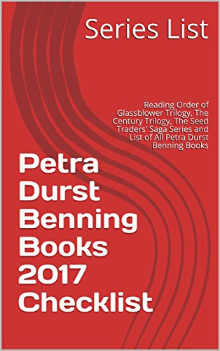 Petra Durst Benning Books 2017 Checklist: Reading Order of Glassblower Trilogy, The Century Trilogy, The Seed Traders' Saga Series and List of All Petra Durst Benning Books