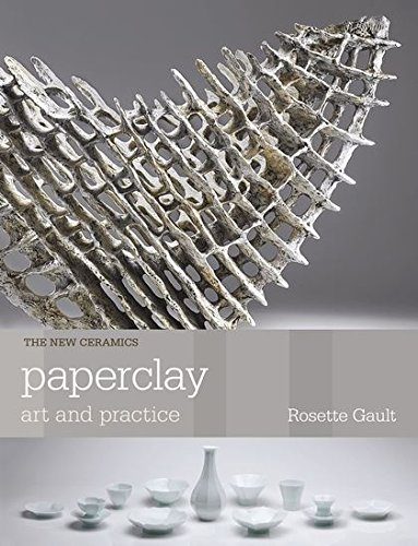 Paperclay: Art and Practice (New Ceramics) por Rosette Gault