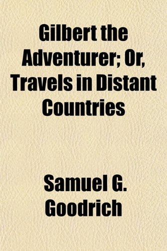 Gilbert the Adventurer; Or, Travels in Distant Countries